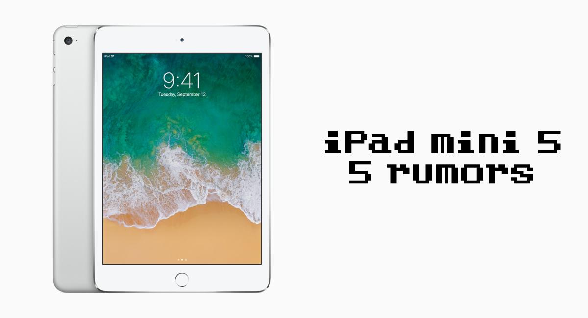 "『iPad mini 5』で期待される""5つ""の噂"