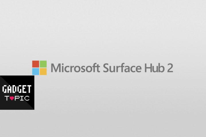 わーお!50インチWindows端末『Surface Hub 2』が来年発売!