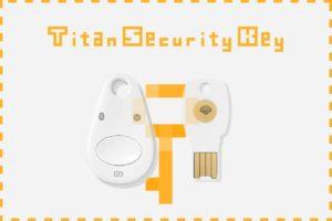 Titan Security Keyを購入した!設定方法と利用して感じた問題点