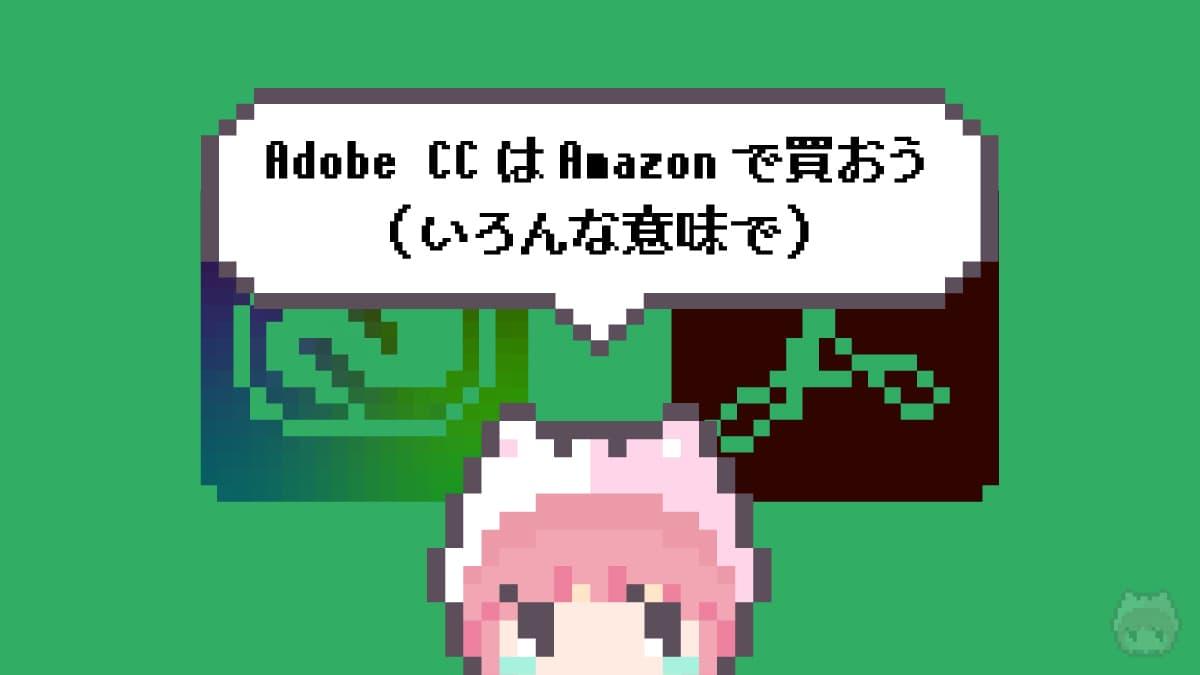 まとめ「Adobe CCはAmazonで買おう(いろんな意味で)」