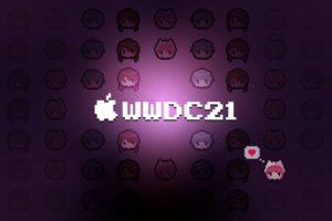 忙しい人のための『WWDC21』まとめ + 完走した感想